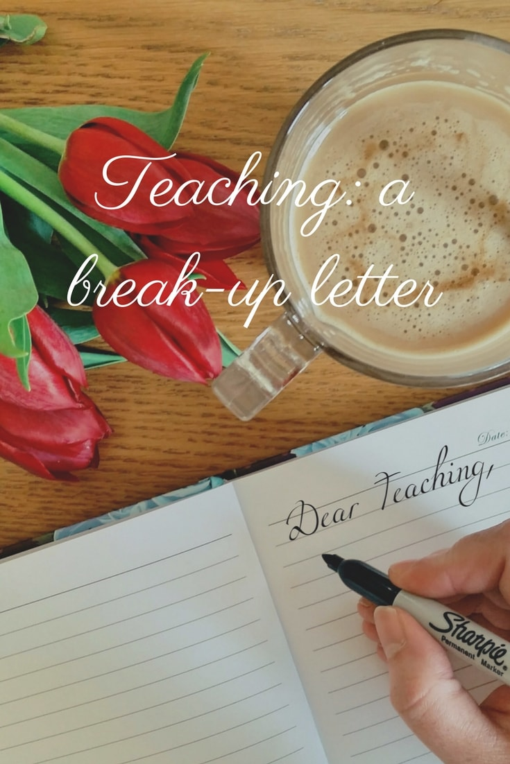 Teaching: a break-up letter - a look at why teachers may leave the profession.