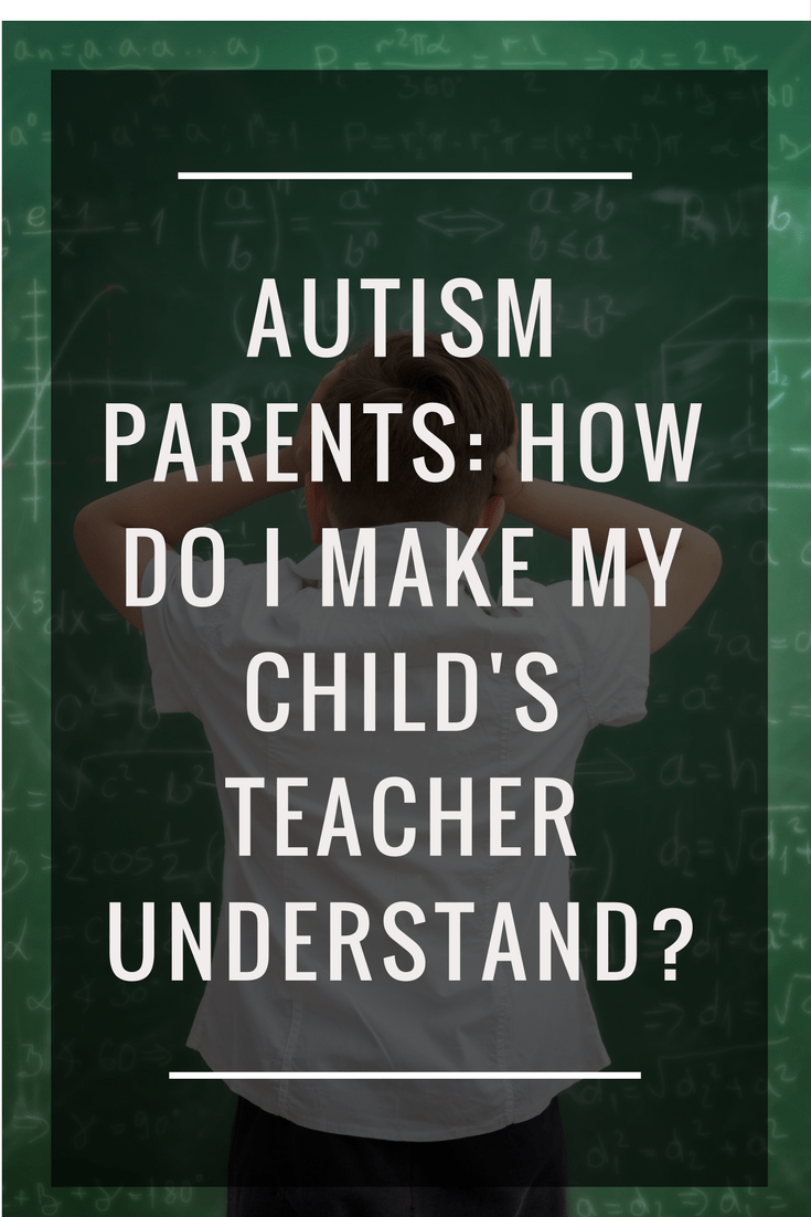 Autism parents: how do I make my child's teacher understand? - Someone's Mum