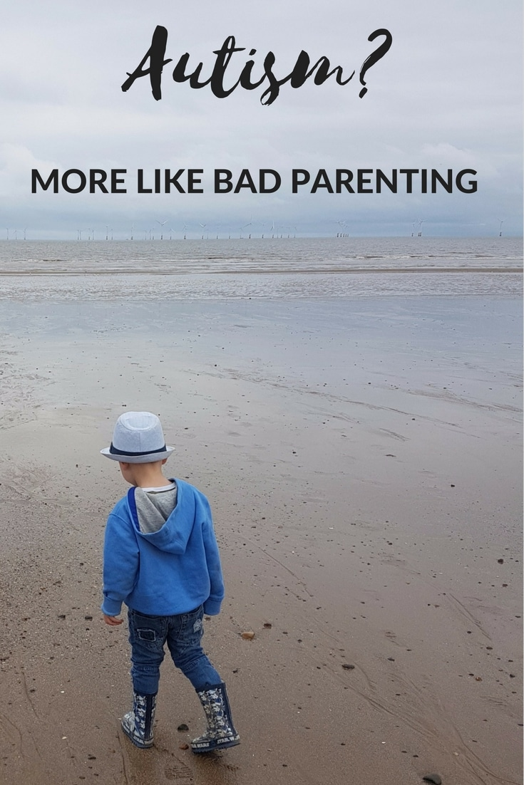 Autism- More like bad parenting. A look at the way autism can be misunderstood by the wider community.