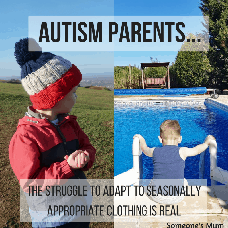 Autism parents: the struggle to adapt to seasonally appropriate clothing is real.