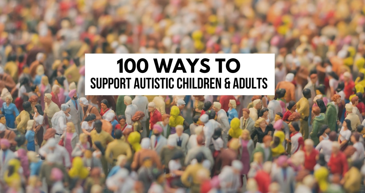 100 ways to support autistic children and adults –  for individuals, professionals and businesses.