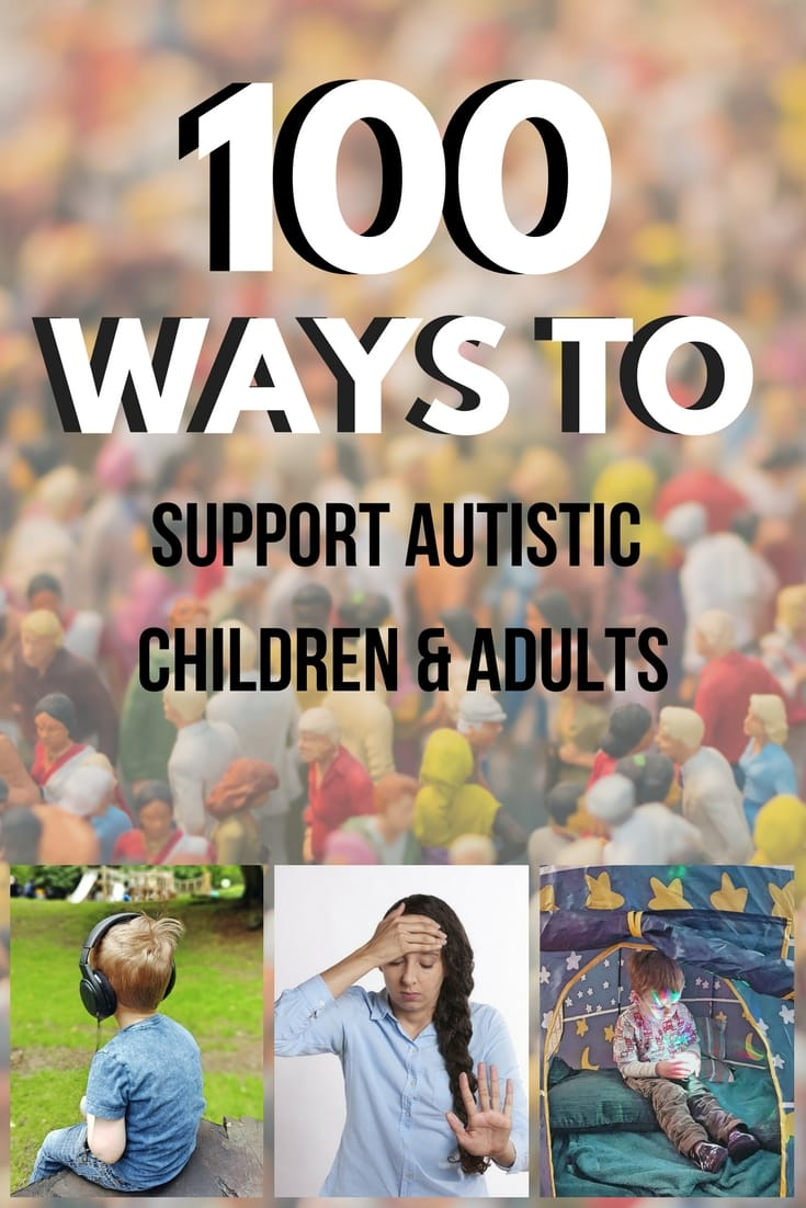 100 ways to support autistic children and adults - top tips for supporting autistic children and adults for businesses, professional and individuals. #autism #autismtips #autismawareness